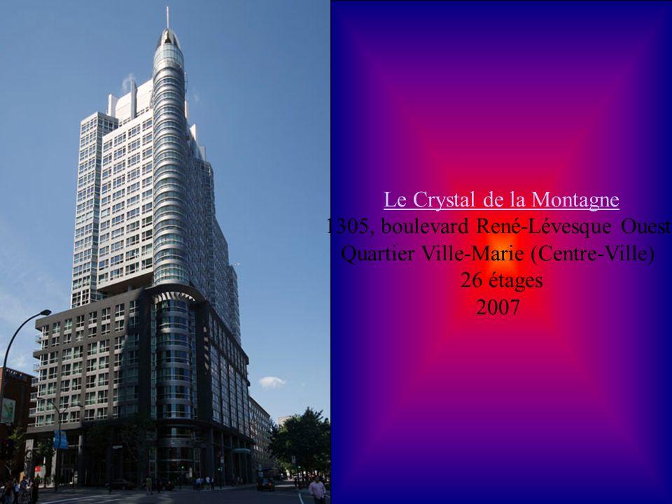 Le Crystal de la Montagne 1305, boulevard René-Lévesque Ouest Quartier Ville-Marie (Centre-Ville)