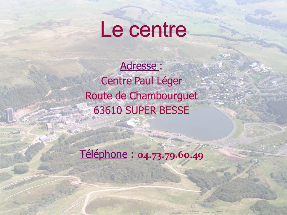 Le centre Adresse : Centre Paul Léger Route de Chambourguet 63610 SUPER BESSE Téléphone : 04.73.79.60.49
