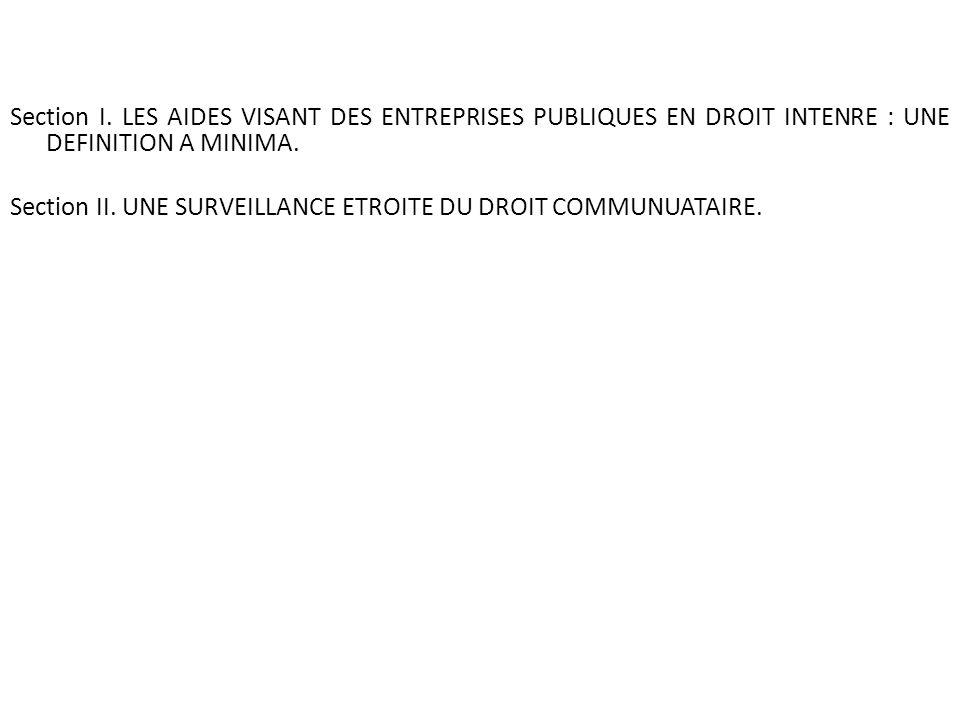 Section I. LES AIDES VISANT DES ENTREPRISES PUBLIQUES EN DROIT INTENRE : UNE DEFINITION A MINIMA.