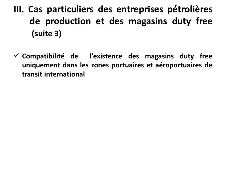 III. Cas particuliers des entreprises pétrolières de production et des magasins duty free (suite 3)