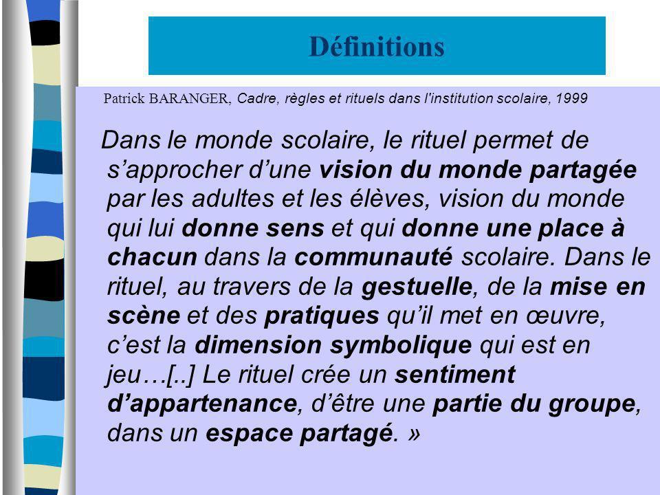 Définitions Patrick BARANGER, Cadre, règles et rituels dans l institution scolaire, 1999.