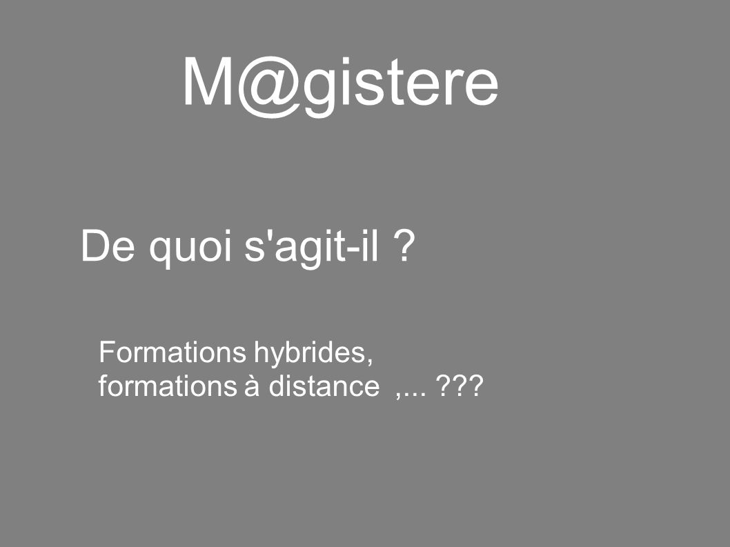 M@gistere De quoi s agit-il Formations hybrides,