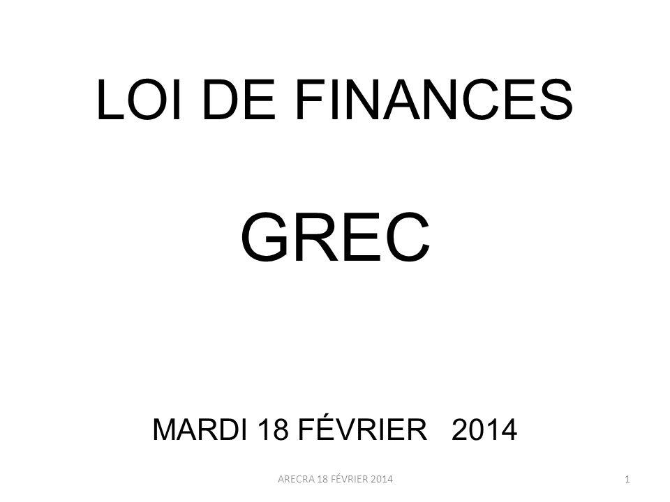 LOI DE FINANCES GREC MARDI 18 FÉVRIER 2014 ARECRA 18 FÉVRIER 2014