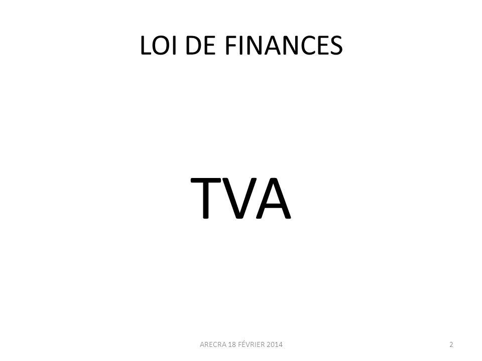 LOI DE FINANCES TVA ARECRA 18 FÉVRIER 2014