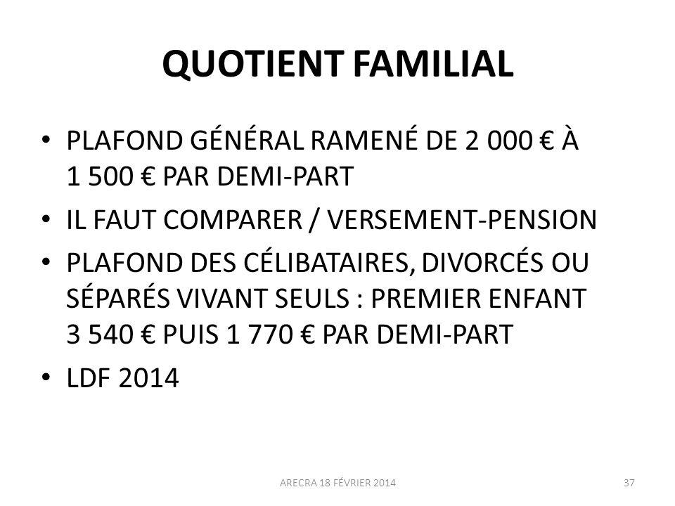QUOTIENT FAMILIAL PLAFOND GÉNÉRAL RAMENÉ DE 2 000 € À 1 500 € PAR DEMI-PART. IL FAUT COMPARER / VERSEMENT-PENSION.