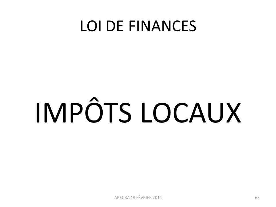 LOI DE FINANCES IMPÔTS LOCAUX ARECRA 18 FÉVRIER 2014