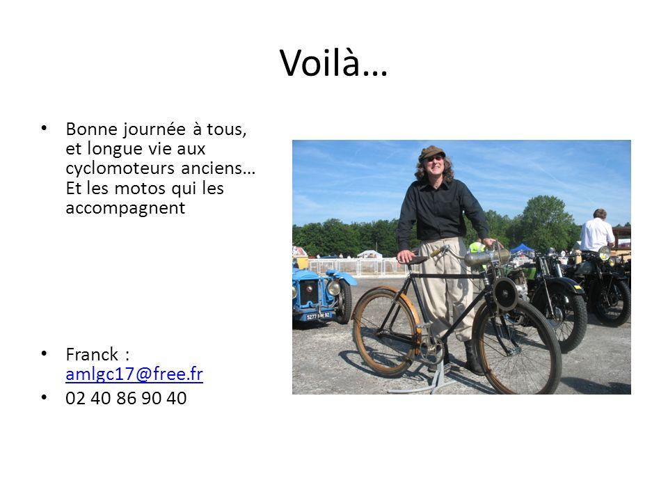 Voilà… Bonne journée à tous, et longue vie aux cyclomoteurs anciens… Et les motos qui les accompagnent.