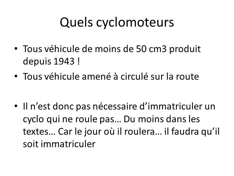 Quels cyclomoteurs Tous véhicule de moins de 50 cm3 produit depuis 1943 ! Tous véhicule amené à circulé sur la route.