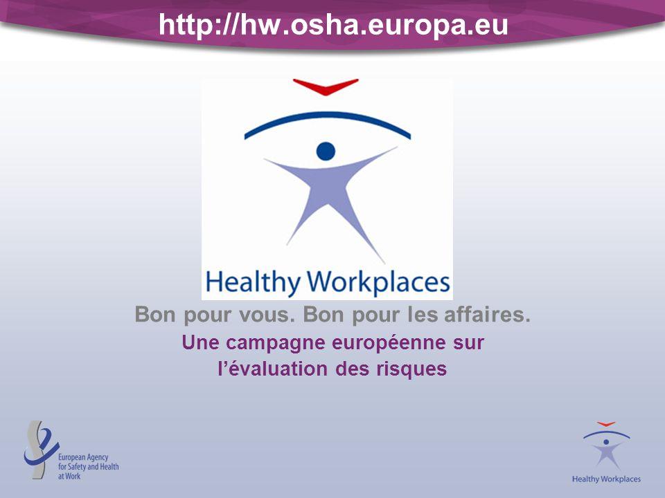 http://hw.osha.europa.eu Bon pour vous. Bon pour les affaires.