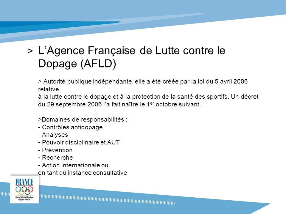 L'Agence Française de Lutte contre le Dopage (AFLD) > Autorité publique indépendante, elle a été créée par la loi du 5 avril 2006 relative à la lutte contre le dopage et à la protection de la santé des sportifs.