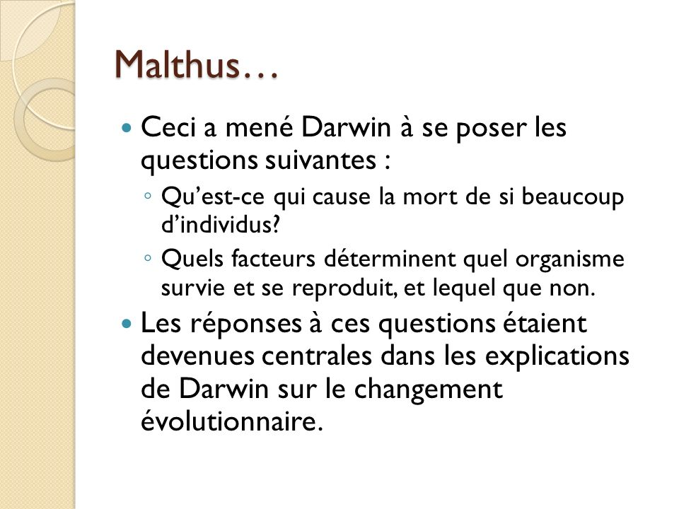 Malthus… Ceci a mené Darwin à se poser les questions suivantes :