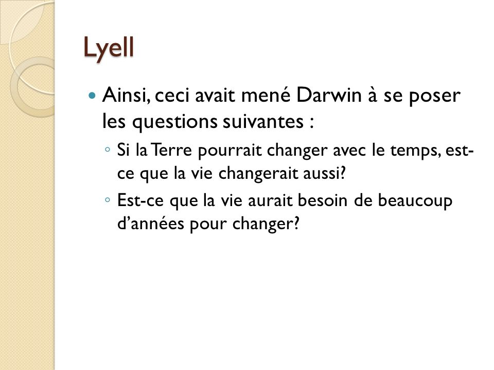 Lyell Ainsi, ceci avait mené Darwin à se poser les questions suivantes :