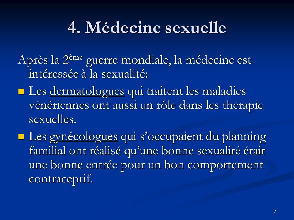 4. Médecine sexuelle Après la 2ème guerre mondiale, la médecine est intéressée à la sexualité: