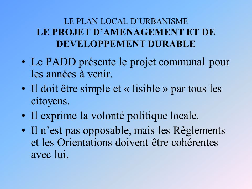 Le PADD présente le projet communal pour les années à venir.