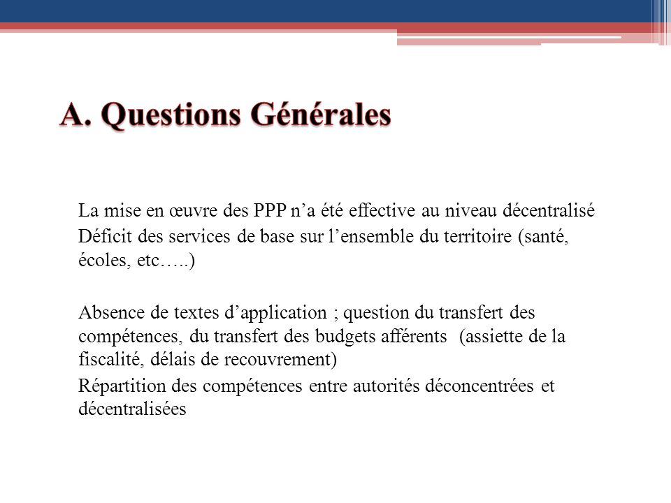 A. Questions Générales La mise en œuvre des PPP n'a été effective au niveau décentralisé.