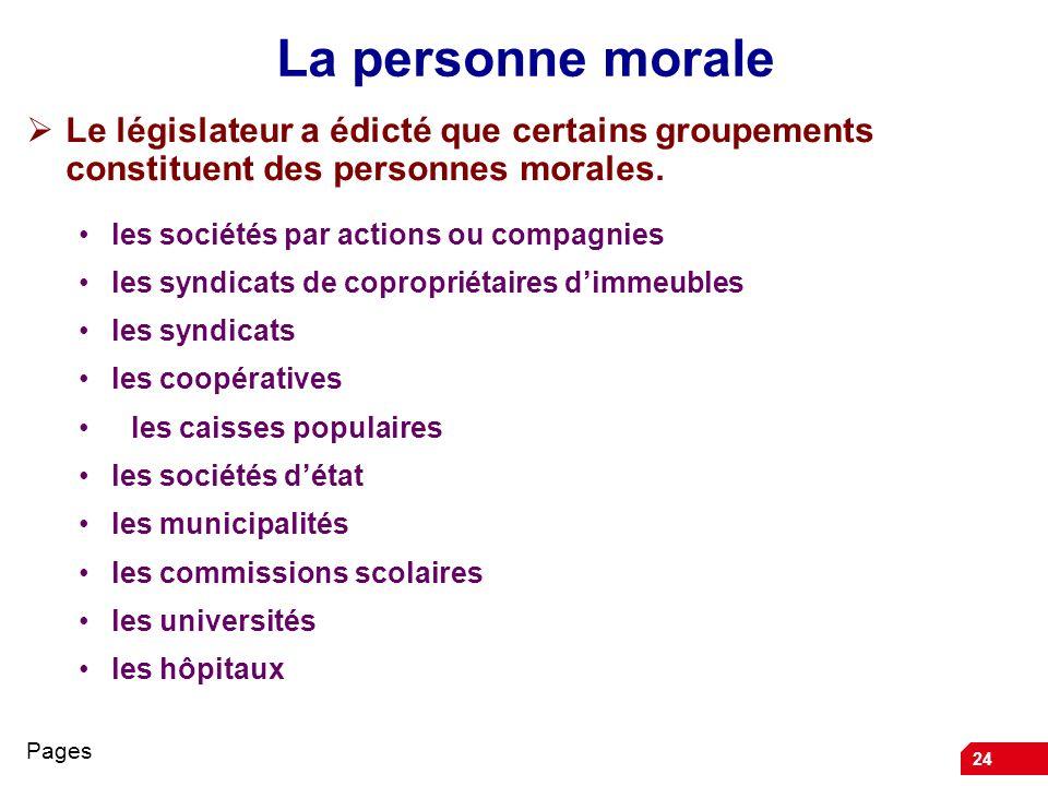 La personne morale Le législateur a édicté que certains groupements constituent des personnes morales.