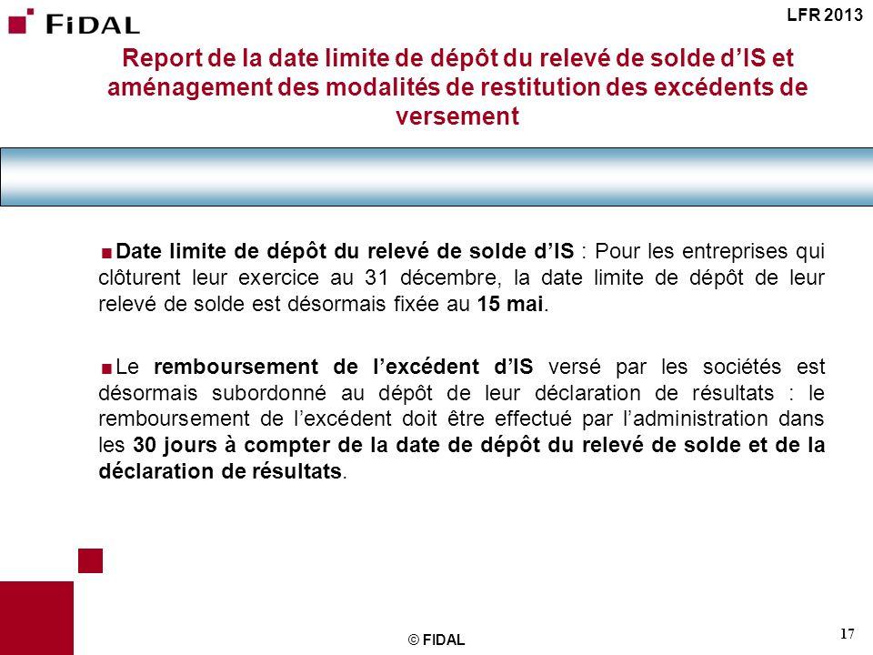 LFR 2013 Report de la date limite de dépôt du relevé de solde d'IS et aménagement des modalités de restitution des excédents de versement.