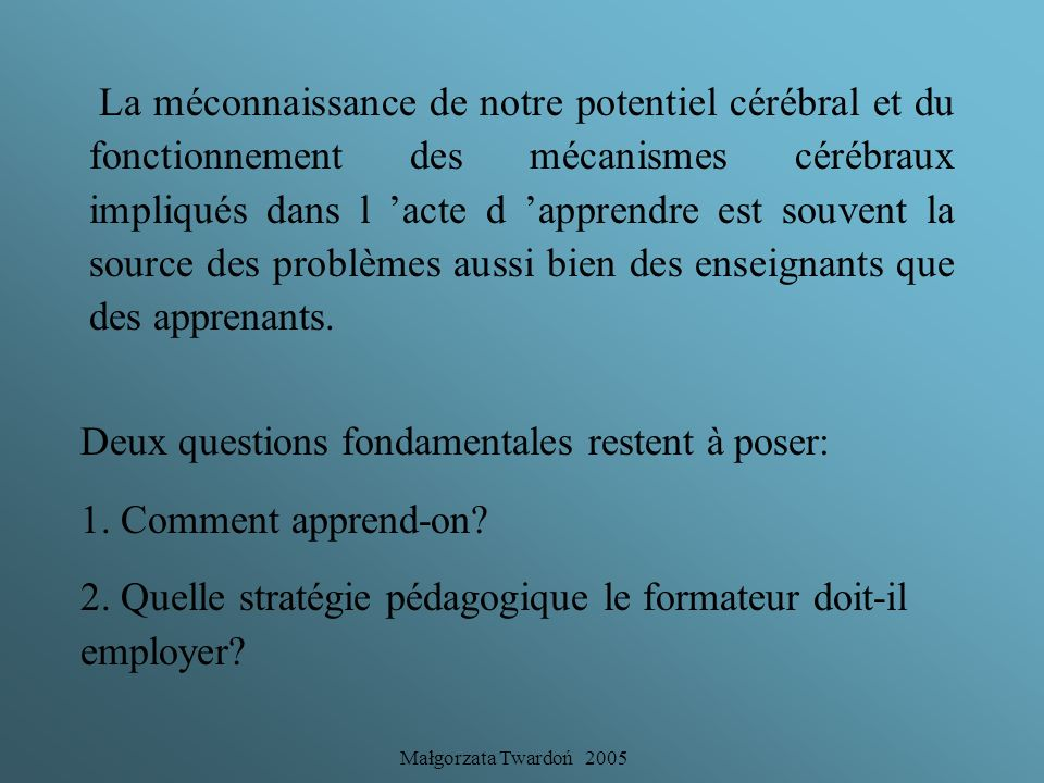 Deux questions fondamentales restent à poser: 1. Comment apprend-on