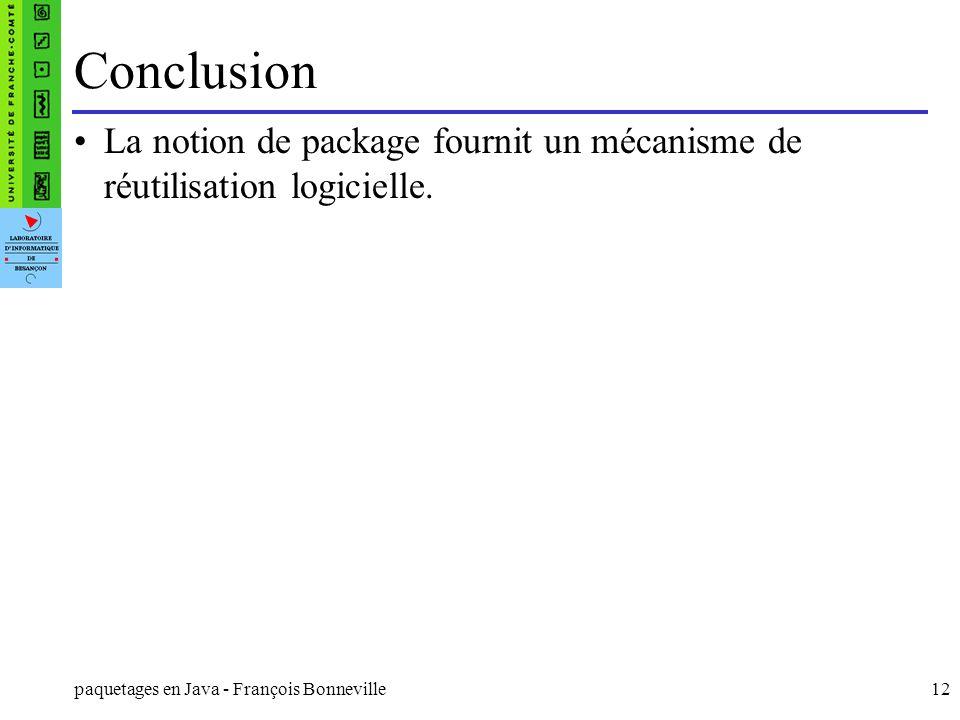 Conclusion La notion de package fournit un mécanisme de réutilisation logicielle.