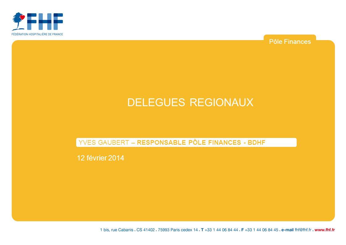DELEGUES REGIONAUX 12 février 2014 Pôle Finances