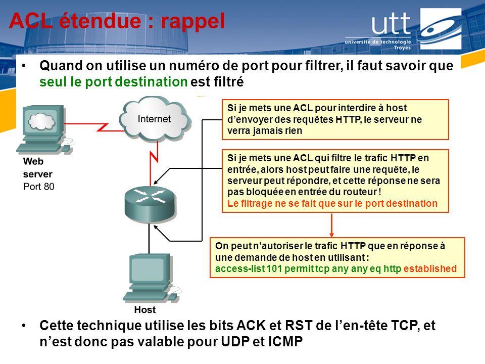 ACL étendue : rappel Quand on utilise un numéro de port pour filtrer, il faut savoir que seul le port destination est filtré.