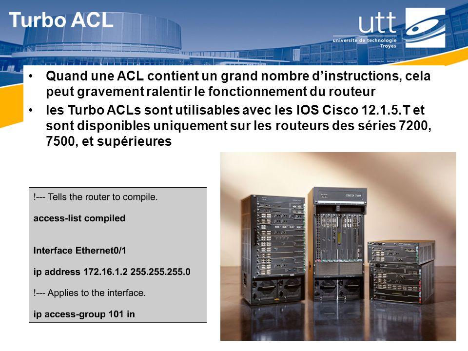 Turbo ACL Quand une ACL contient un grand nombre d'instructions, cela peut gravement ralentir le fonctionnement du routeur.