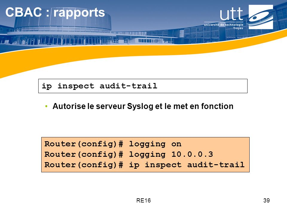 CBAC : rapports ip inspect audit-trail Router(config)# logging on