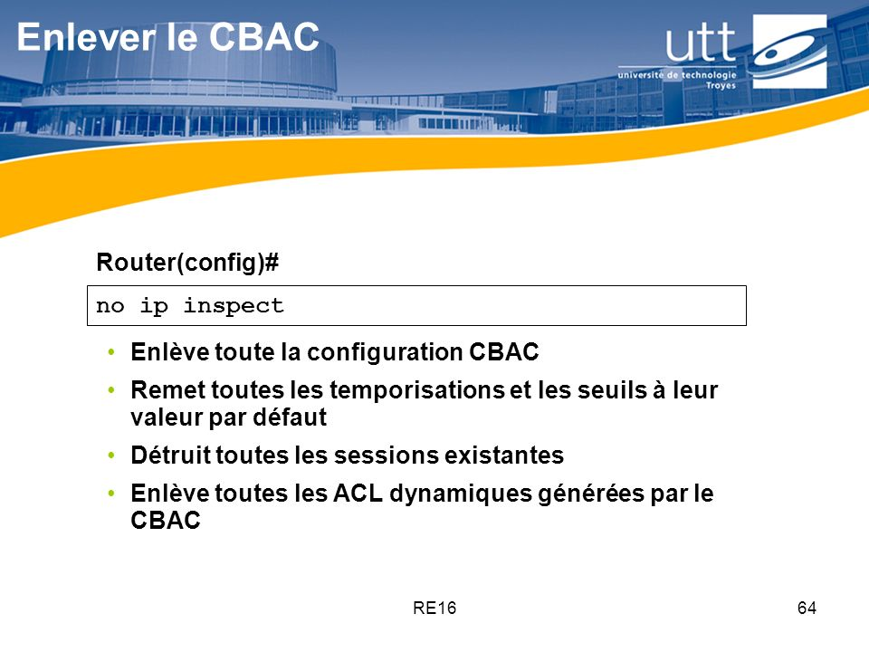 Enlever le CBAC Router(config)# no ip inspect