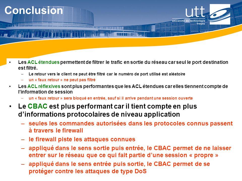 Conclusion Les ACL étendues permettent de filtrer le trafic en sortie du réseau car seul le port destination est filtré.