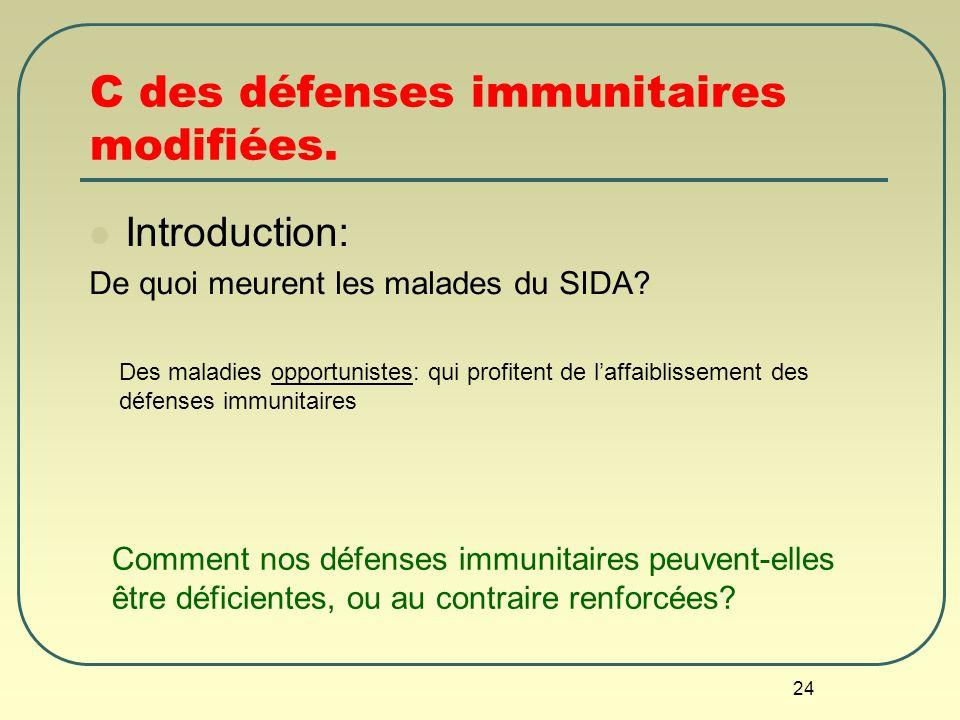 C des défenses immunitaires modifiées.