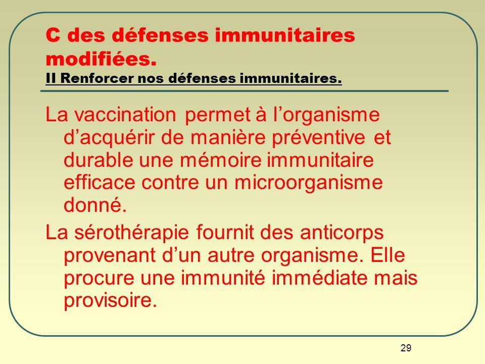 C des défenses immunitaires modifiées