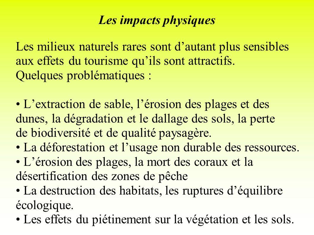Les impacts physiques Les milieux naturels rares sont d'autant plus sensibles aux effets du tourisme qu'ils sont attractifs.