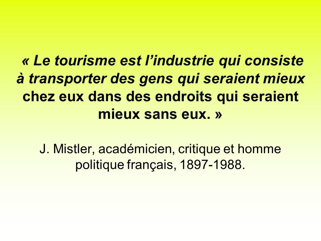 « Le tourisme est l'industrie qui consiste à transporter des gens qui seraient mieux chez eux dans des endroits qui seraient mieux sans eux.