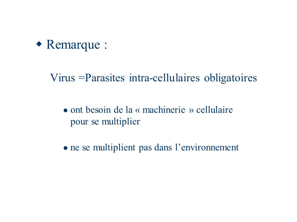 Remarque : Virus =Parasites intra-cellulaires obligatoires