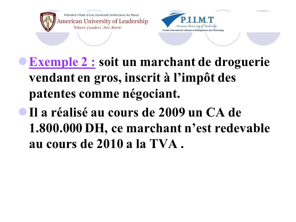 Exemple 2 : soit un marchant de droguerie vendant en gros, inscrit à l'impôt des patentes comme négociant.