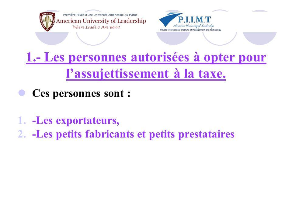 1.- Les personnes autorisées à opter pour l'assujettissement à la taxe.