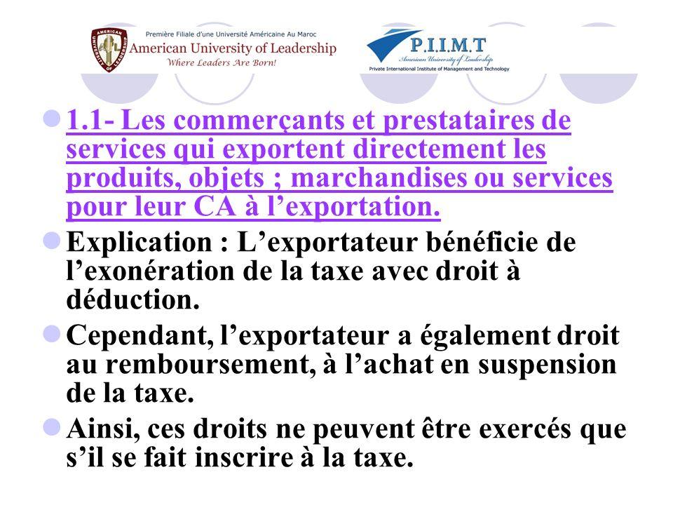 1.1- Les commerçants et prestataires de services qui exportent directement les produits, objets ; marchandises ou services pour leur CA à l'exportation.