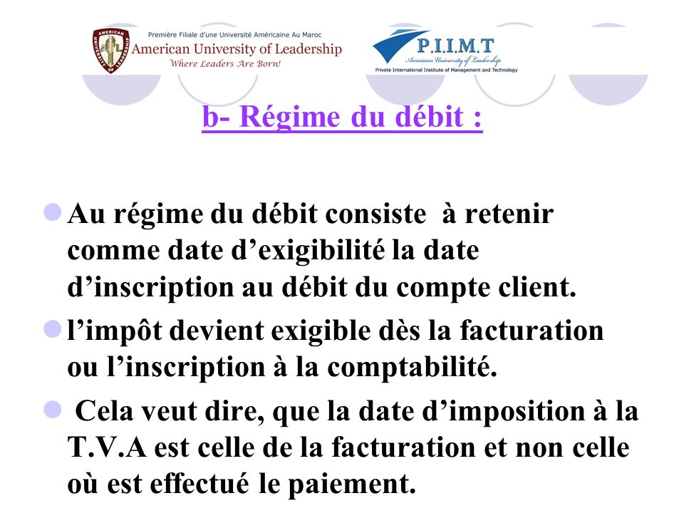 b- Régime du débit : Au régime du débit consiste à retenir comme date d'exigibilité la date d'inscription au débit du compte client.