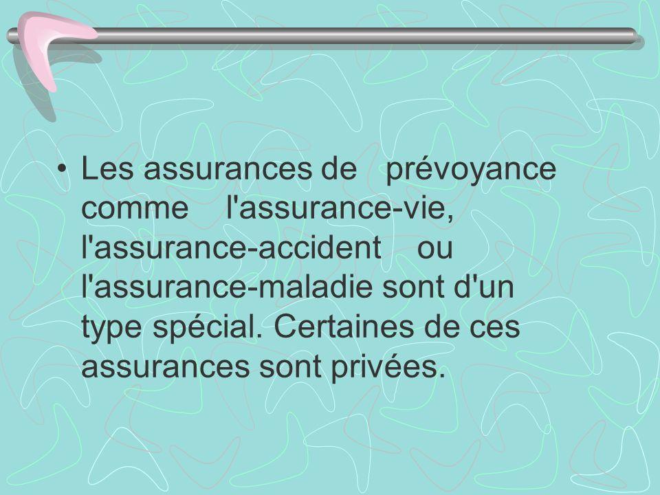 Les assurances de prévoyance comme l assurance-vie, l assurance-accident ou l assurance-maladie sont d un type spécial.
