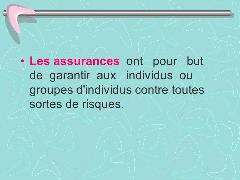 Les assurances ont pour but de garantir aux individus ou groupes d individus contre toutes sortes de risques.