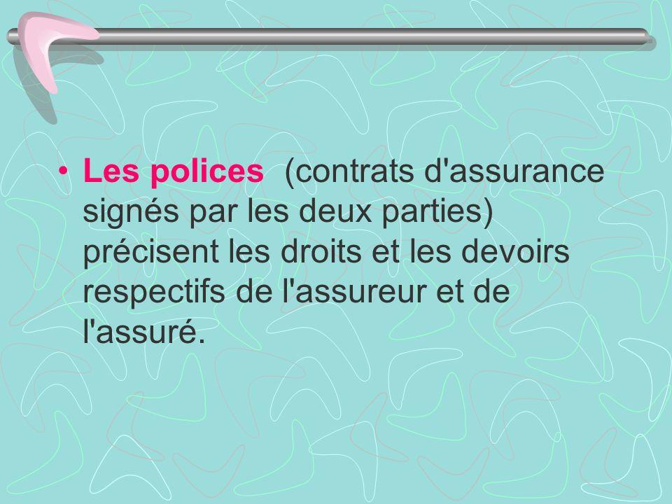 Les polices (contrats d assurance signés par les deux parties) précisent les droits et les devoirs respectifs de l assureur et de l assuré.