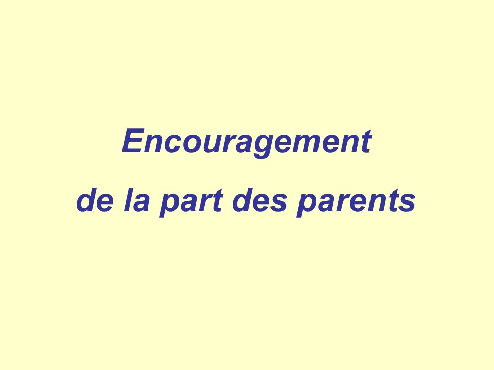 Encouragement de la part des parents