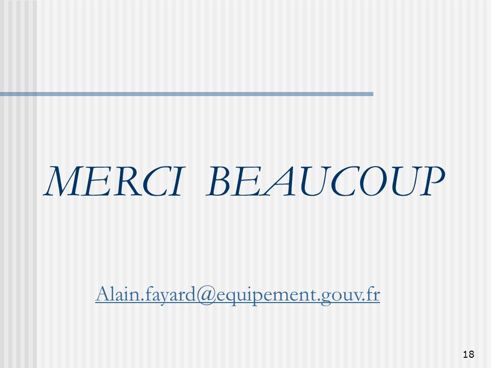 MERCI BEAUCOUP Alain.fayard@equipement.gouv.fr