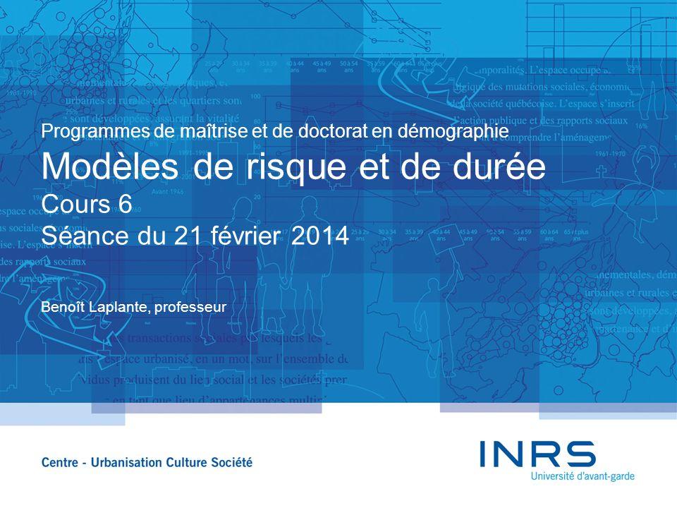 Programmes de maîtrise et de doctorat en démographie Modèles de risque et de durée Cours 6 Séance du 21 février 2014
