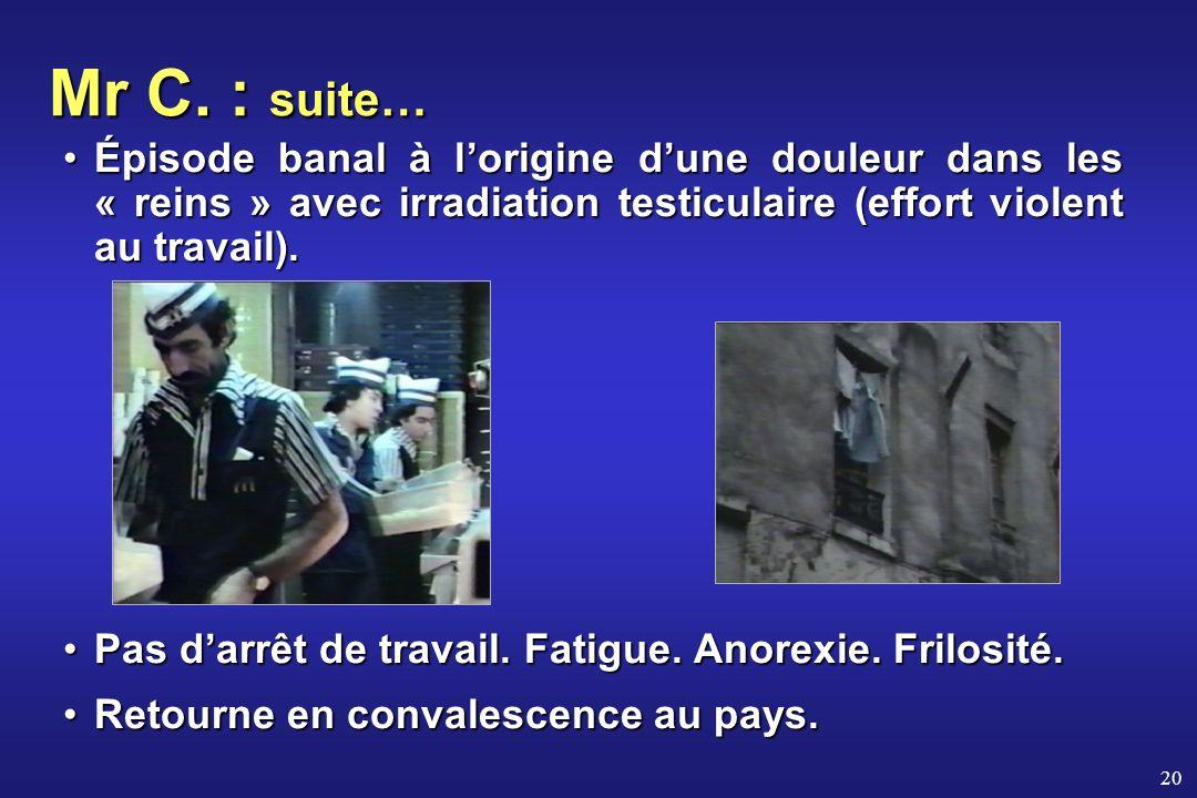 Mr C. : suite… Épisode banal à l'origine d'une douleur dans les « reins » avec irradiation testiculaire (effort violent au travail).