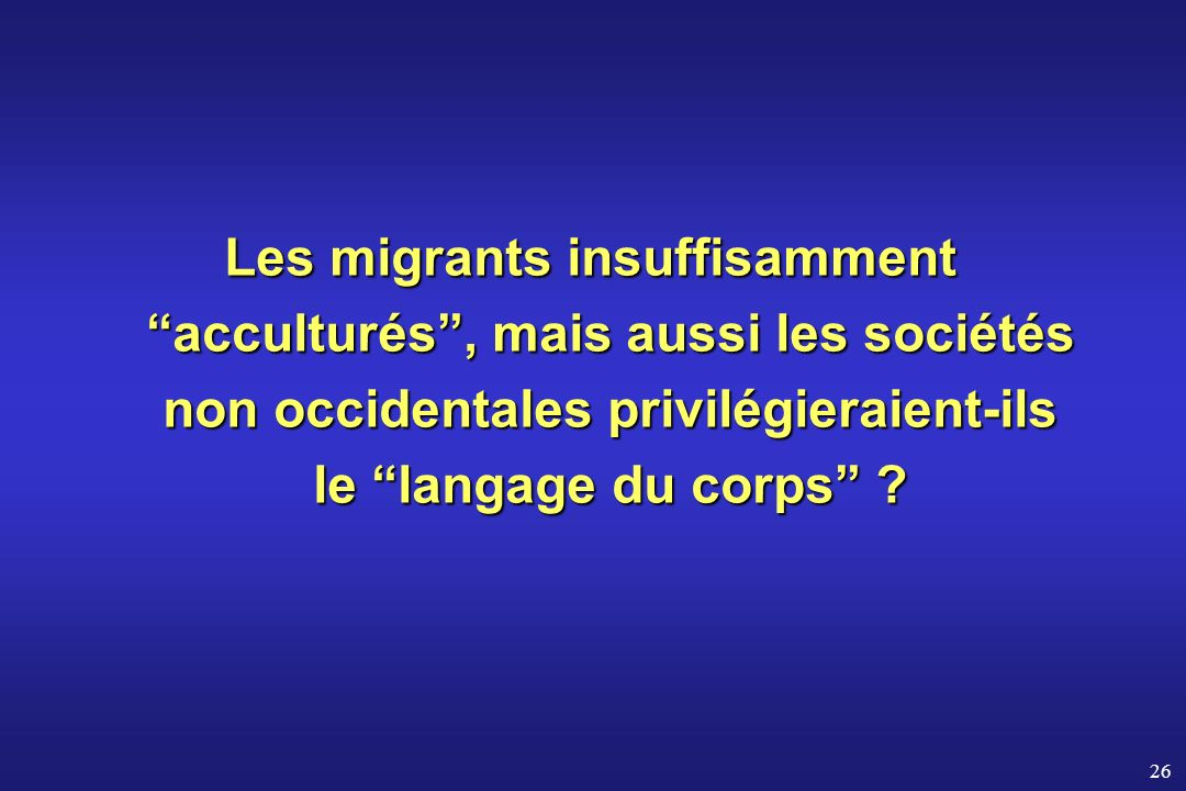 Les migrants insuffisamment acculturés , mais aussi les sociétés non occidentales privilégieraient-ils le langage du corps