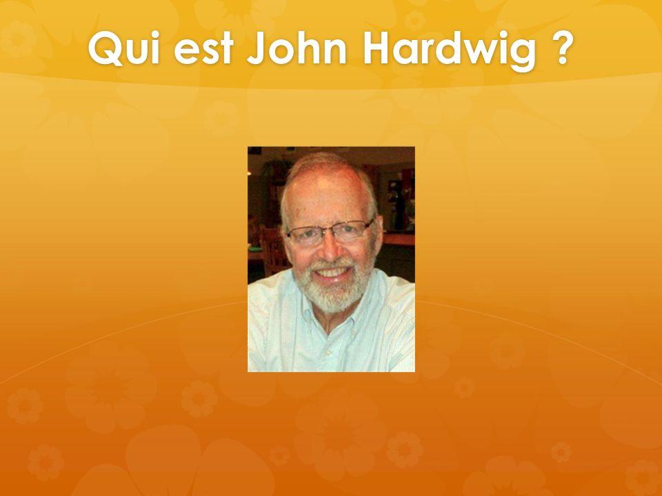 Qui est John Hardwig Professeur américain de philosophie à l'université du Tennessee, Knoxville. Spécialiste de bioéthique.