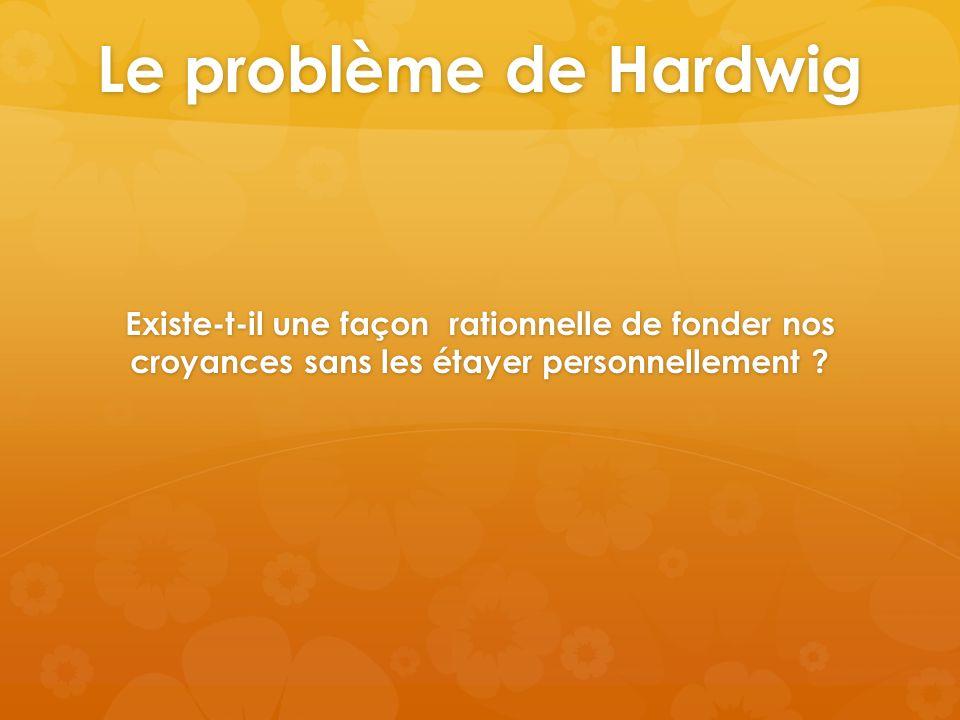 Le problème de Hardwig Existe-t-il une façon rationnelle de fonder nos croyances sans les étayer personnellement