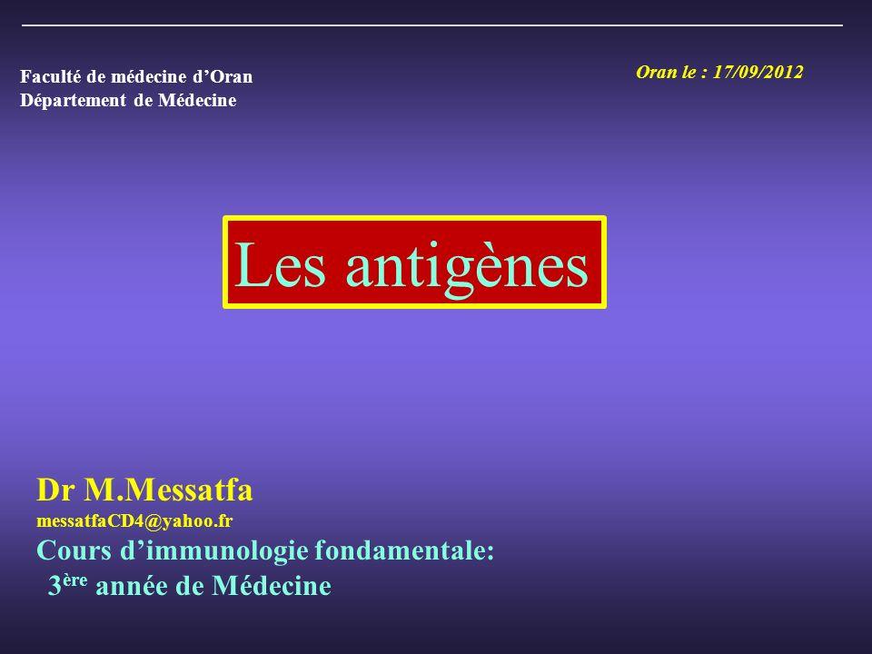 Les antigènes Dr M.Messatfa Cours d'immunologie fondamentale: