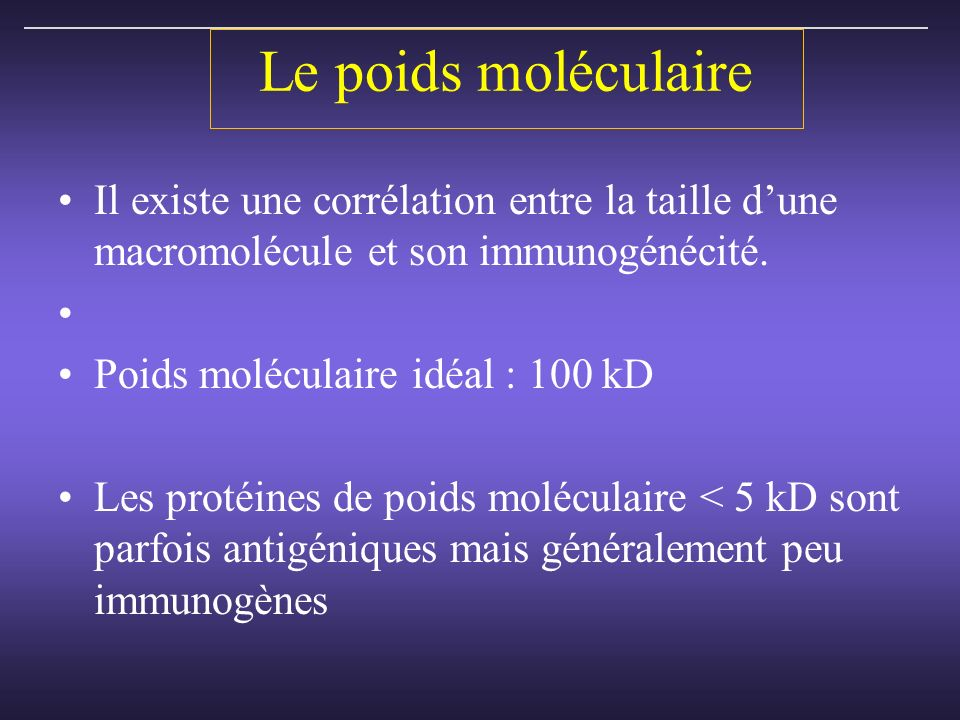 Le poids moléculaire Il existe une corrélation entre la taille d'une macromolécule et son immunogénécité.